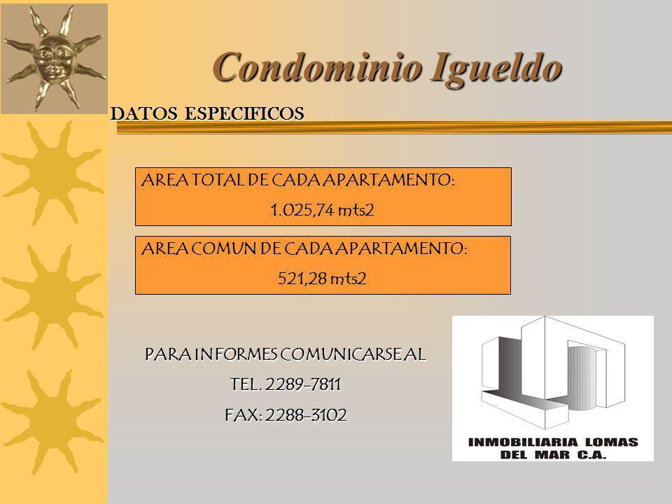 Condominio Igueldo DATOS ESPECIFICOS AREA TOTAL DE CADA APARTAMENTO: 1.025,74 mts2 AREA COMUN DE CADA APARTAMENTO: 521,28 mts2 PARA INFORMES COMUNICAR