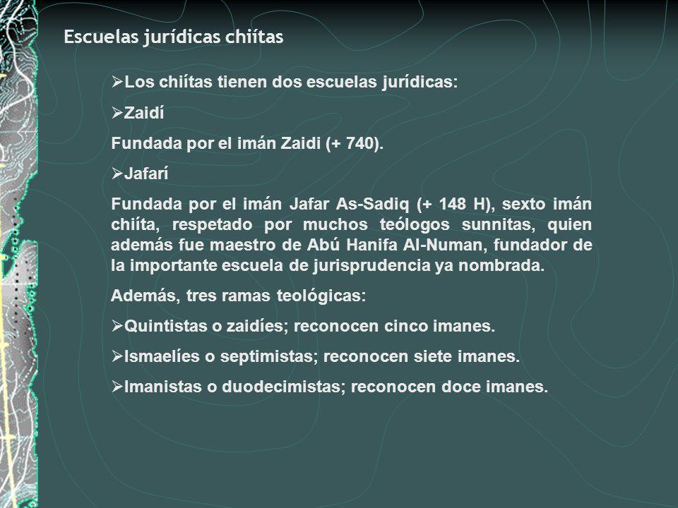 Escuelas jurídicas chiítas Los chiítas tienen dos escuelas jurídicas: Zaidí Fundada por el imán Zaidi (+ 740). Jafarí Fundada por el imán Jafar As-Sad