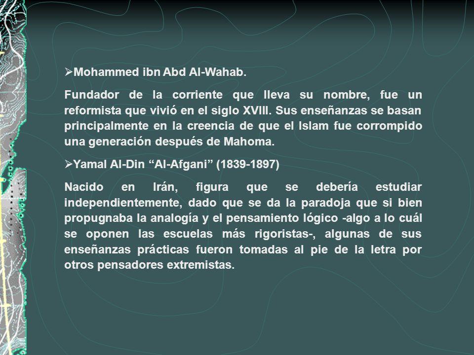 Mohammed ibn Abd Al-Wahab. Fundador de la corriente que lleva su nombre, fue un reformista que vivió en el siglo XVIII. Sus enseñanzas se basan princi