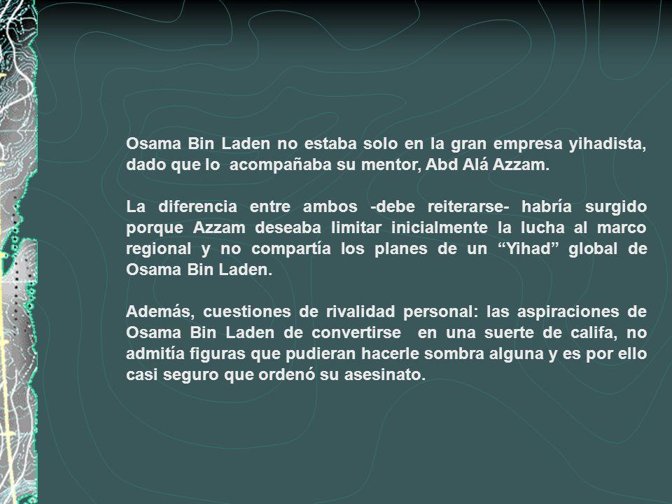 Osama Bin Laden no estaba solo en la gran empresa yihadista, dado que lo acompañaba su mentor, Abd Alá Azzam. La diferencia entre ambos -debe reiterar