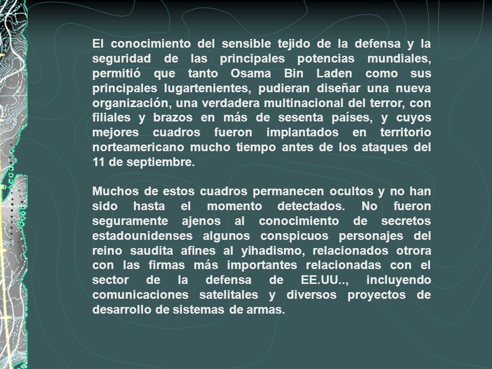 El conocimiento del sensible tejido de la defensa y la seguridad de las principales potencias mundiales, permitió que tanto Osama Bin Laden como sus p