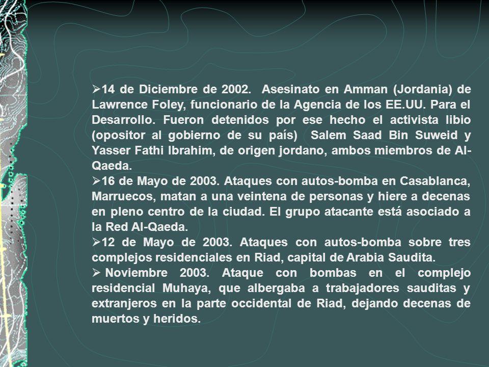 14 de Diciembre de 2002. Asesinato en Amman (Jordania) de Lawrence Foley, funcionario de la Agencia de los EE.UU. Para el Desarrollo. Fueron detenidos