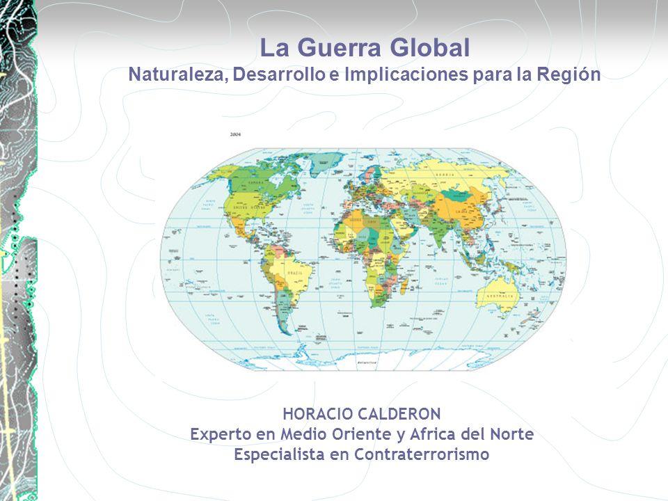 HORACIO CALDERON Experto en Medio Oriente y Africa del Norte Especialista en Contraterrorismo La Guerra Global Naturaleza, Desarrollo e Implicaciones