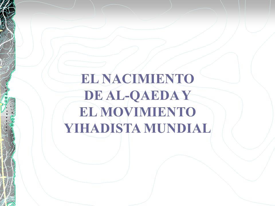 EL NACIMIENTO DE AL-QAEDA Y EL MOVIMIENTO YIHADISTA MUNDIAL