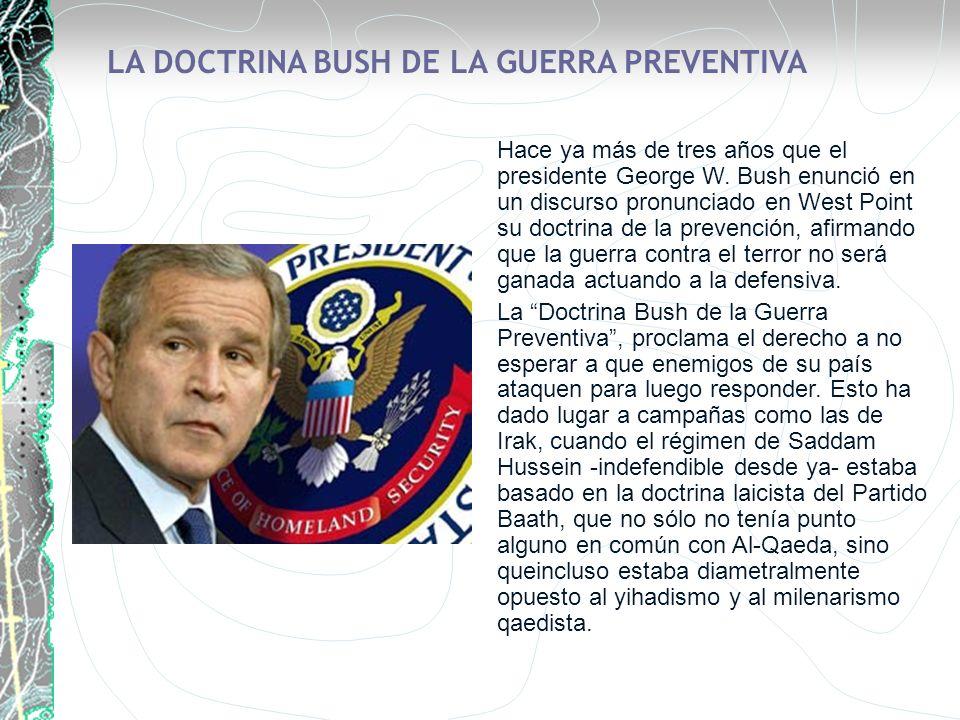 Hace ya más de tres años que el presidente George W. Bush enunció en un discurso pronunciado en West Point su doctrina de la prevención, afirmando que
