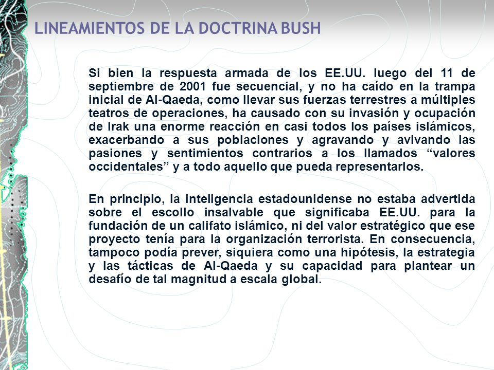 LINEAMIENTOS DE LA DOCTRINA BUSH Si bien la respuesta armada de los EE.UU. luego del 11 de septiembre de 2001 fue secuencial, y no ha caído en la tram