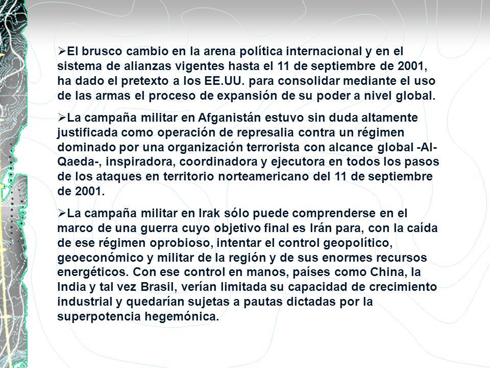 El brusco cambio en la arena política internacional y en el sistema de alianzas vigentes hasta el 11 de septiembre de 2001, ha dado el pretexto a los