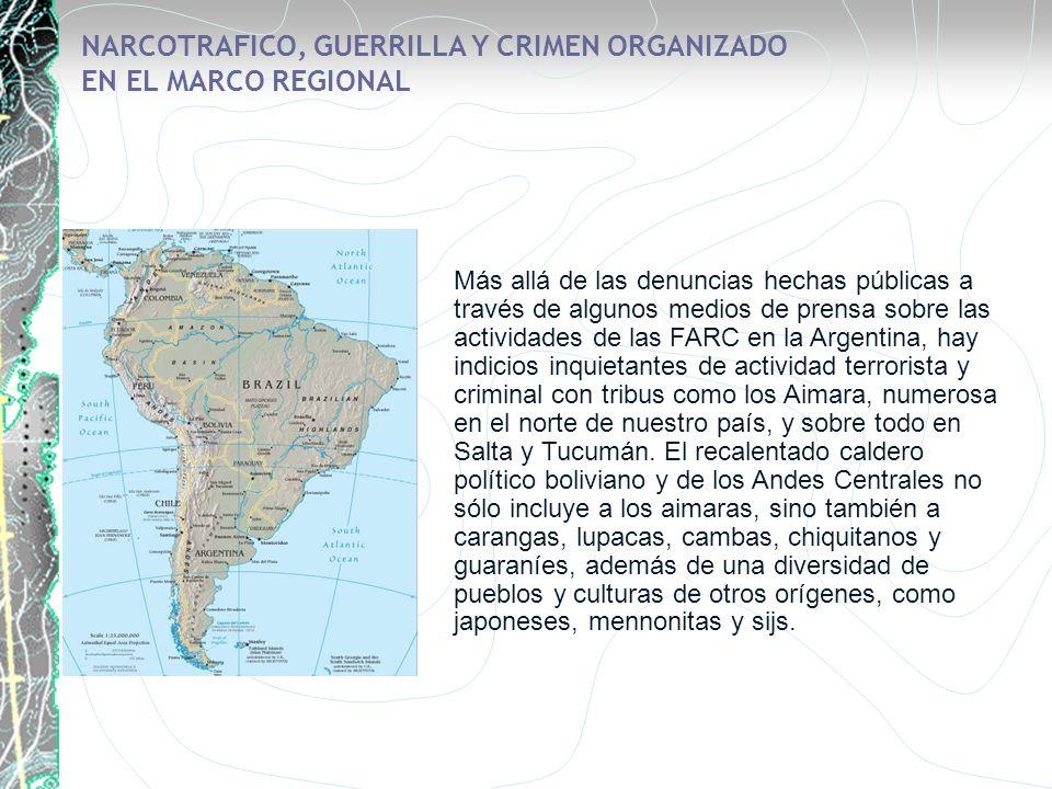 NARCOTRAFICO, GUERRILLA Y CRIMEN ORGANIZADO EN EL MARCO REGIONAL Más allá de las denuncias hechas públicas a través de algunos medios de prensa sobre