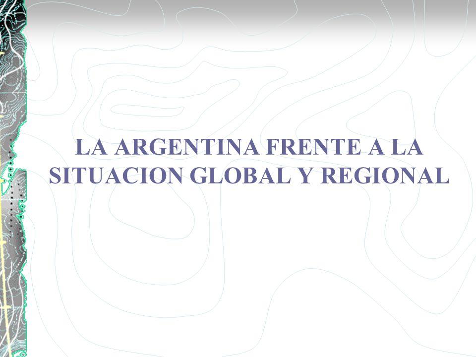 LA ARGENTINA FRENTE A LA SITUACION GLOBAL Y REGIONAL