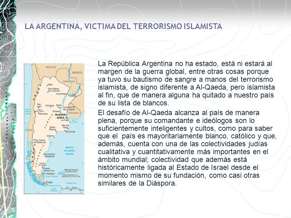 La República Argentina no ha estado, está ni estará al margen de la guerra global, entre otras cosas porque ya tuvo su bautismo de sangre a manos del