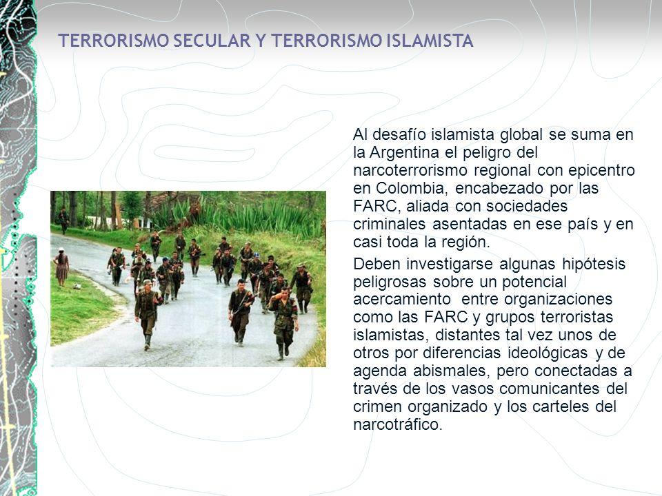 TERRORISMO SECULAR Y TERRORISMO ISLAMISTA Al desafío islamista global se suma en la Argentina el peligro del narcoterrorismo regional con epicentro en