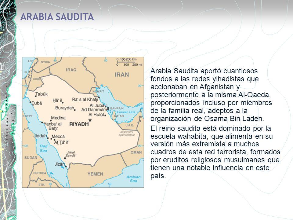 ARABIA SAUDITA Arabia Saudita aportó cuantiosos fondos a las redes yihadistas que accionaban en Afganistán y posteriormente a la misma Al-Qaeda, propo