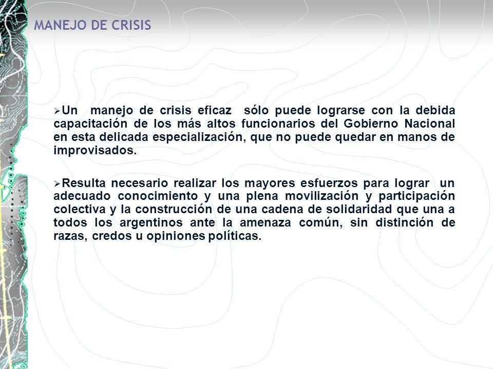 MANEJO DE CRISIS Un manejo de crisis eficaz sólo puede lograrse con la debida capacitación de los más altos funcionarios del Gobierno Nacional en esta