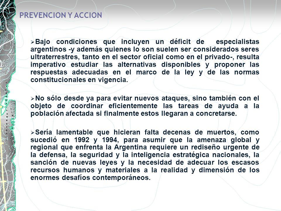 PREVENCION Y ACCION Bajo condiciones que incluyen un déficit de especialistas argentinos -y además quienes lo son suelen ser considerados seres ultrat