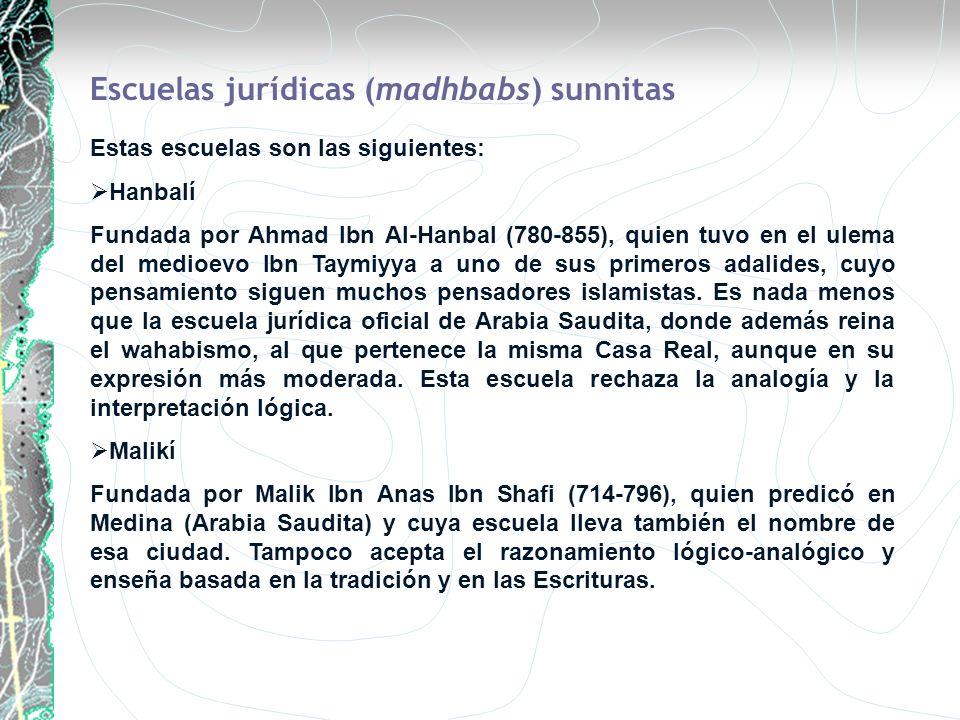 Escuelas jurídicas (madhbabs) sunnitas Estas escuelas son las siguientes: Hanbalí Fundada por Ahmad Ibn Al-Hanbal (780-855), quien tuvo en el ulema de