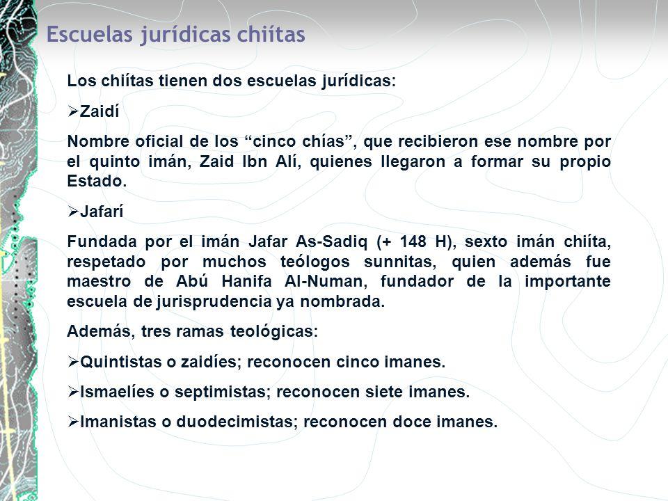 Escuelas jurídicas chiítas Los chiítas tienen dos escuelas jurídicas: Zaidí Nombre oficial de los cinco chías, que recibieron ese nombre por el quinto