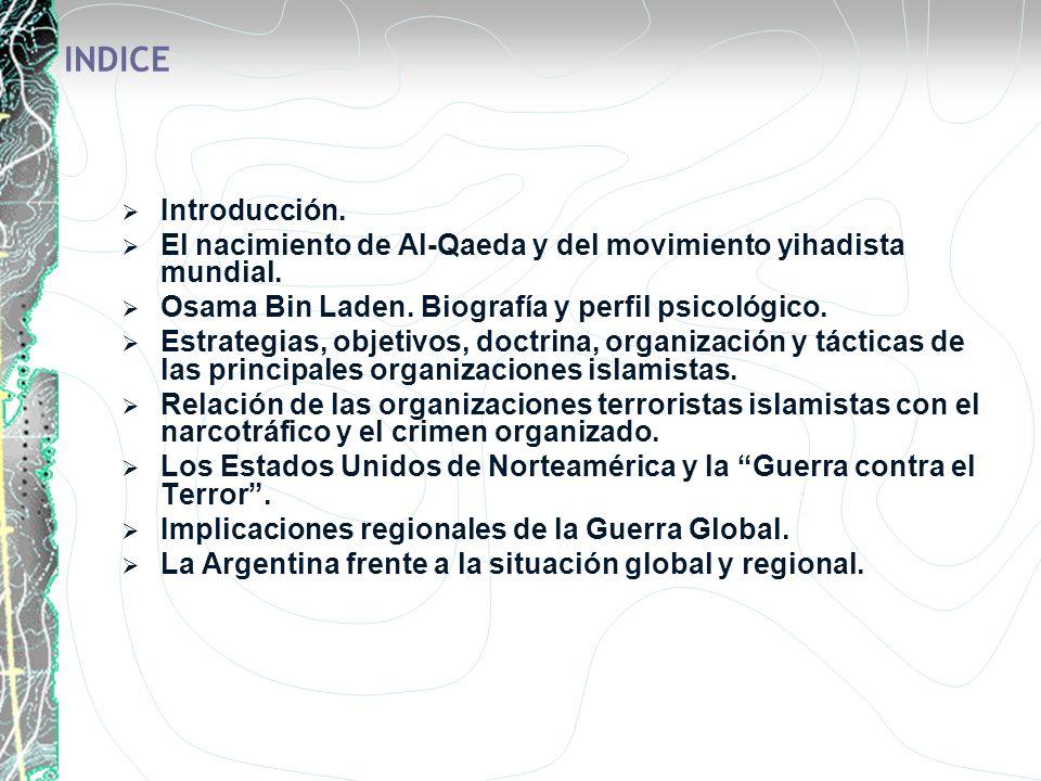 INDICE Introducción. El nacimiento de Al-Qaeda y del movimiento yihadista mundial. Osama Bin Laden. Biografía y perfil psicológico. Estrategias, objet