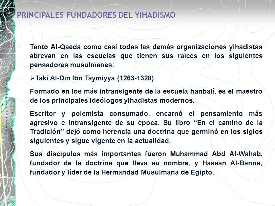PRINCIPALES FUNDADORES DEL YIHADISMO Tanto Al-Qaeda como casi todas las demás organizaciones yihadistas abrevan en las escuelas que tienen sus raíces