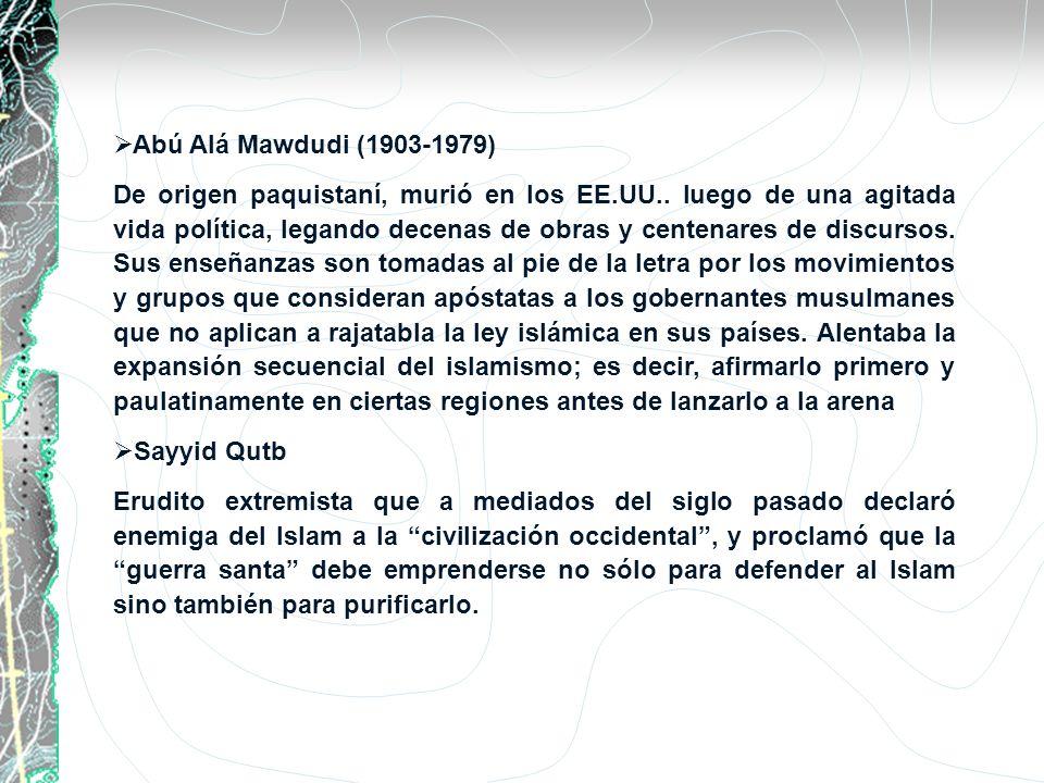 Abú Alá Mawdudi (1903-1979) De origen paquistaní, murió en los EE.UU.. luego de una agitada vida política, legando decenas de obras y centenares de di