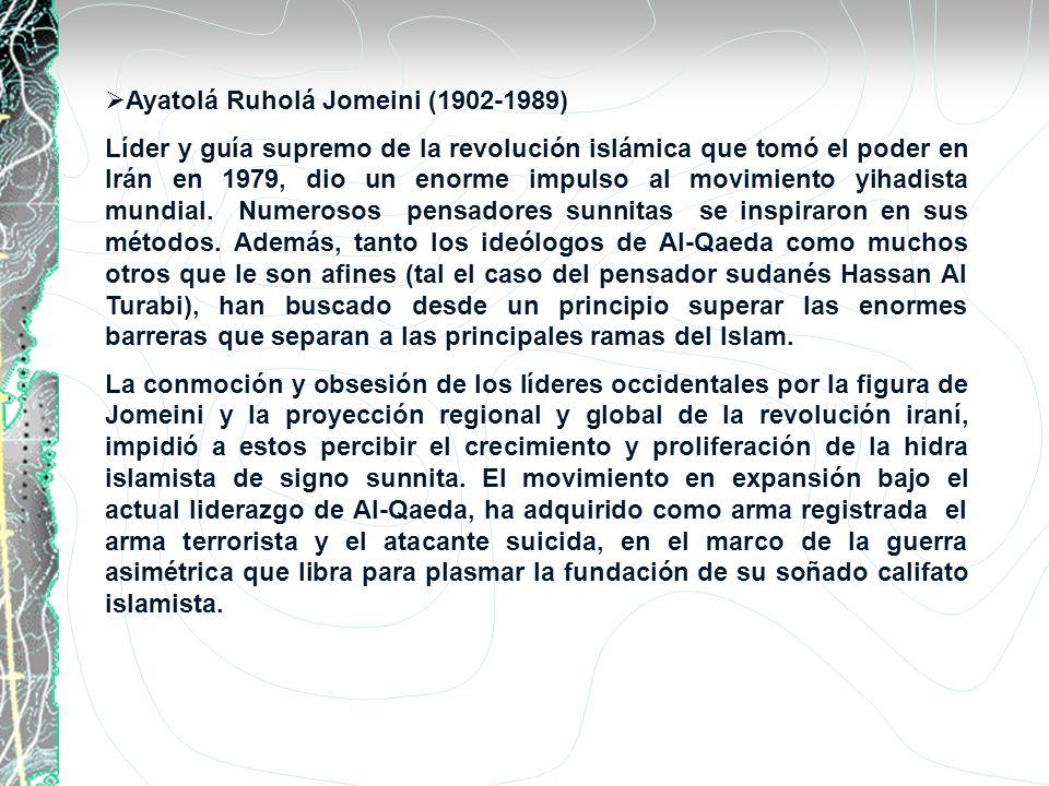 Ayatolá Ruholá Jomeini (1902-1989) Líder y guía supremo de la revolución islámica que tomó el poder en Irán en 1979, dio un enorme impulso al movimien