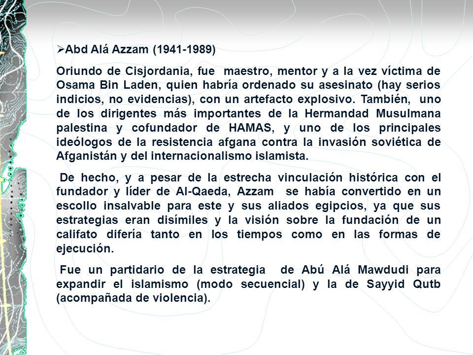 Abd Alá Azzam (1941-1989) Oriundo de Cisjordania, fue maestro, mentor y a la vez víctima de Osama Bin Laden, quien habría ordenado su asesinato (hay s