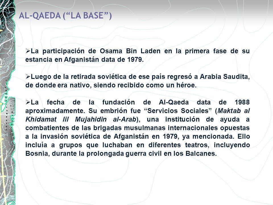 AL-QAEDA (LA BASE) La participación de Osama Bin Laden en la primera fase de su estancia en Afganistán data de 1979. Luego de la retirada soviética de