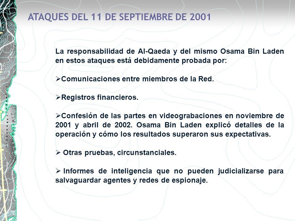La responsabilidad de Al-Qaeda y del mismo Osama Bin Laden en estos ataques está debidamente probada por: Comunicaciones entre miembros de la Red. Reg