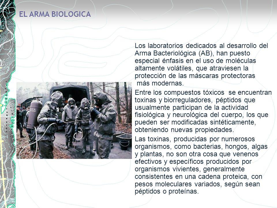 EL ARMA BIOLOGICA Los laboratorios dedicados al desarrollo del Arma Bacteriológica (AB), han puesto especial énfasis en el uso de moléculas altamente