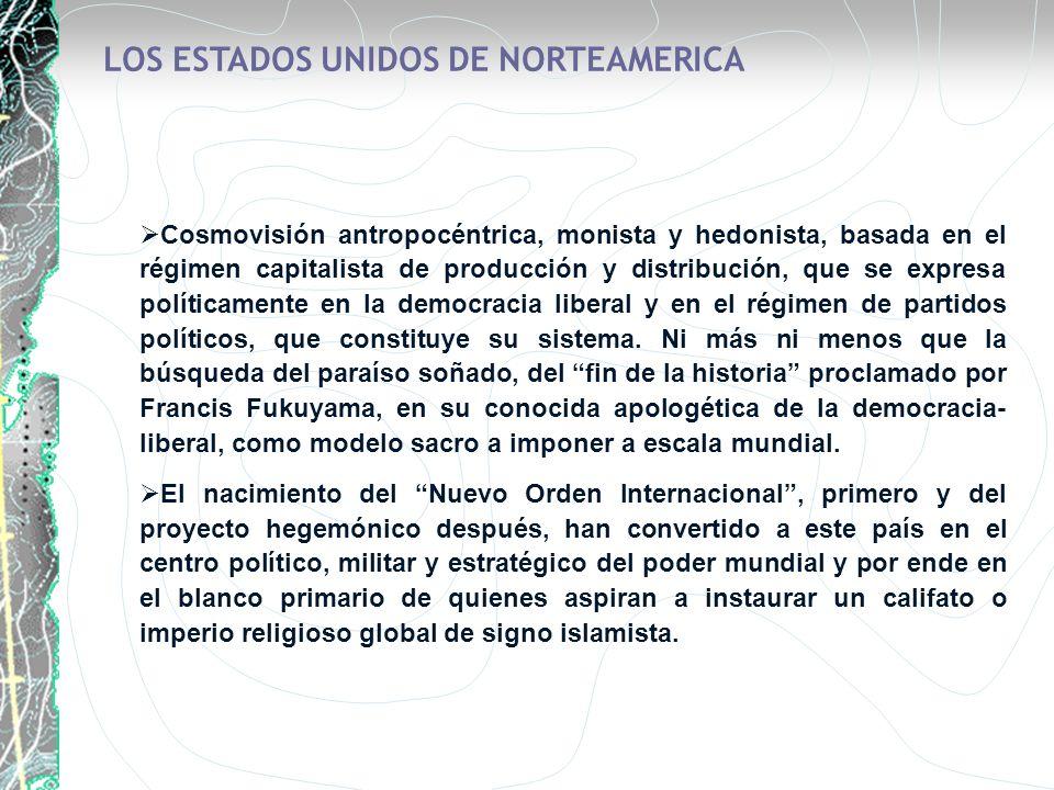 LOS ESTADOS UNIDOS DE NORTEAMERICA Cosmovisión antropocéntrica, monista y hedonista, basada en el régimen capitalista de producción y distribución, qu
