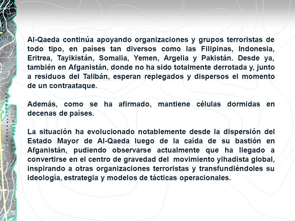 Al-Qaeda continúa apoyando organizaciones y grupos terroristas de todo tipo, en países tan diversos como las Filipinas, Indonesia, Eritrea, Tayikistán