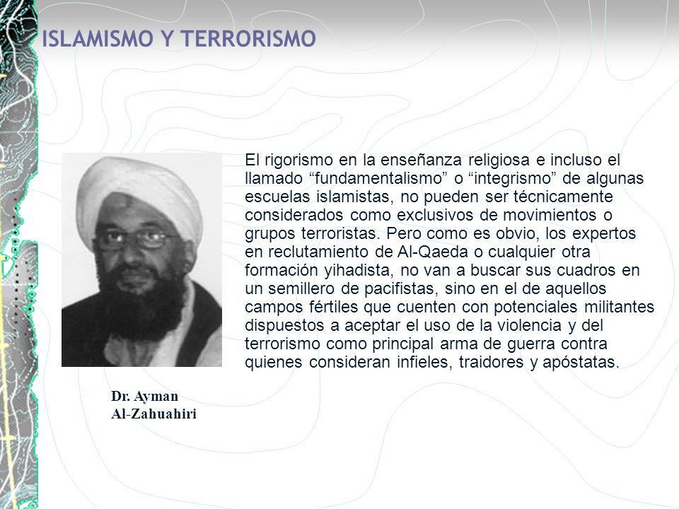 ISLAMISMO Y TERRORISMO El rigorismo en la enseñanza religiosa e incluso el llamado fundamentalismo o integrismo de algunas escuelas islamistas, no pue
