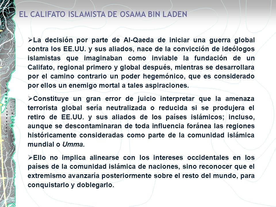 EL CALIFATO ISLAMISTA DE OSAMA BIN LADEN La decisión por parte de Al-Qaeda de iniciar una guerra global contra los EE.UU. y sus aliados, nace de la co
