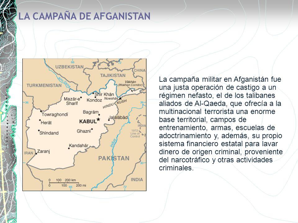 La campaña militar en Afganistán fue una justa operación de castigo a un régimen nefasto, el de los talibanes aliados de Al-Qaeda, que ofrecía a la mu