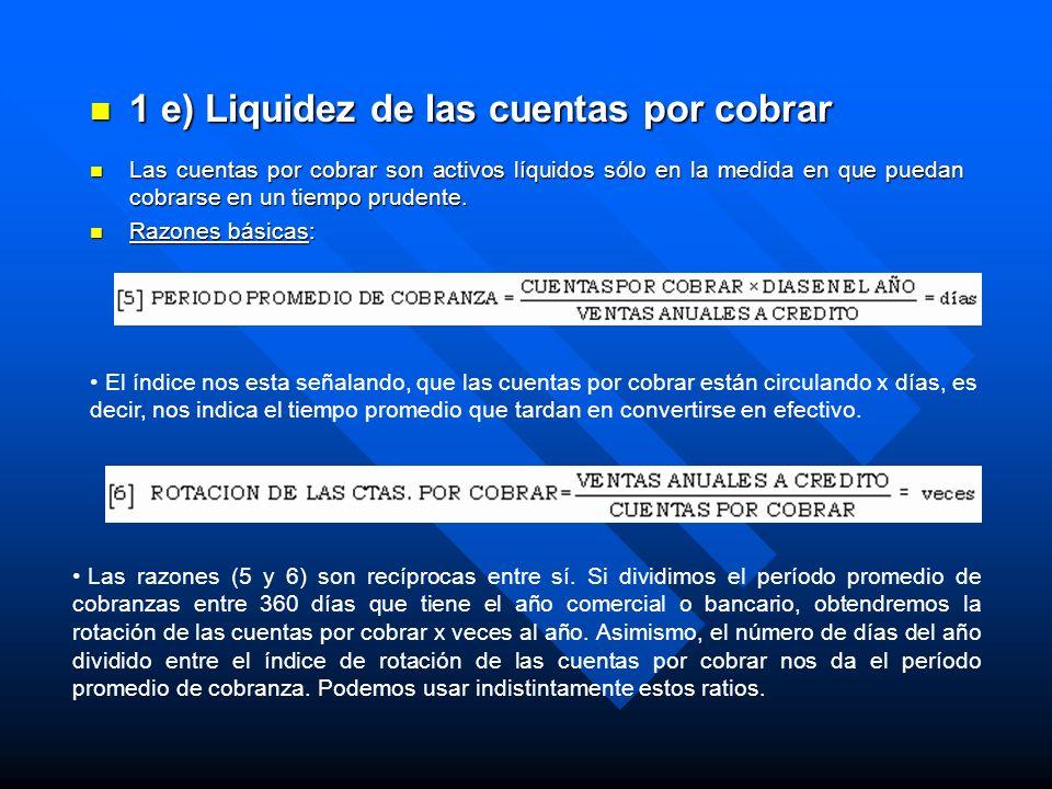 1 e) Liquidez de las cuentas por cobrar 1 e) Liquidez de las cuentas por cobrar Las cuentas por cobrar son activos líquidos sólo en la medida en que p