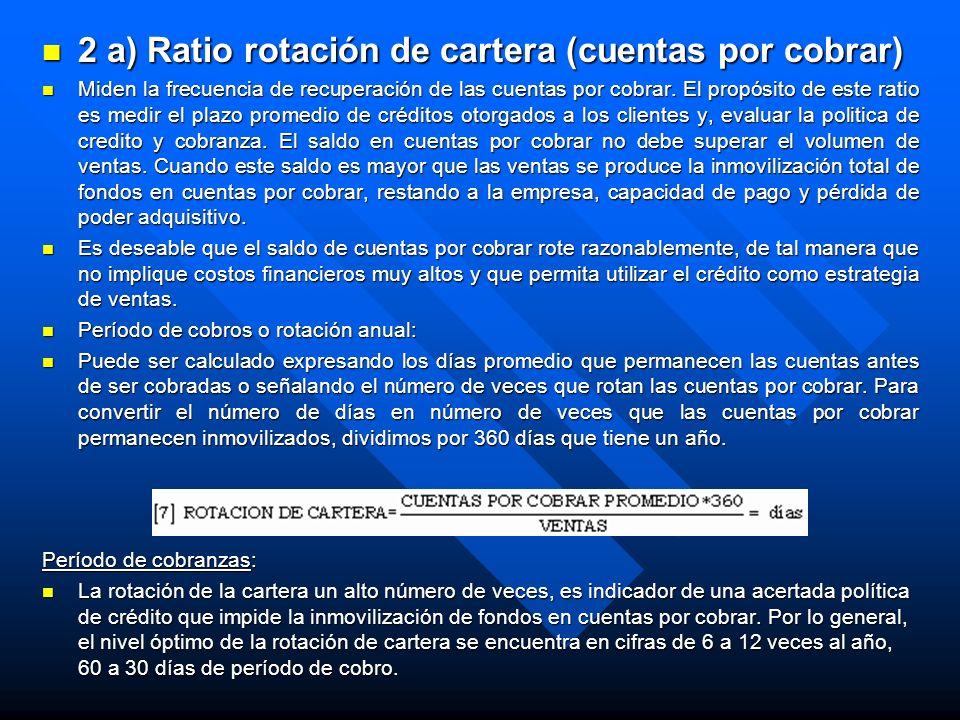 2 a) Ratio rotación de cartera (cuentas por cobrar) 2 a) Ratio rotación de cartera (cuentas por cobrar) Miden la frecuencia de recuperación de las cue