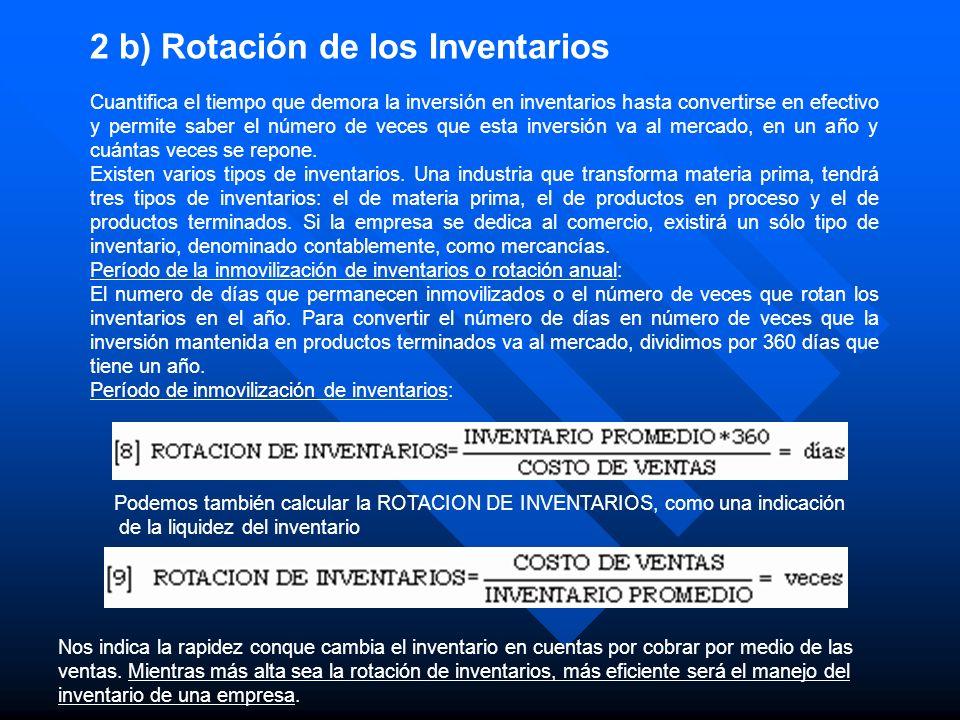 2 b) Rotación de los Inventarios Cuantifica el tiempo que demora la inversión en inventarios hasta convertirse en efectivo y permite saber el número d