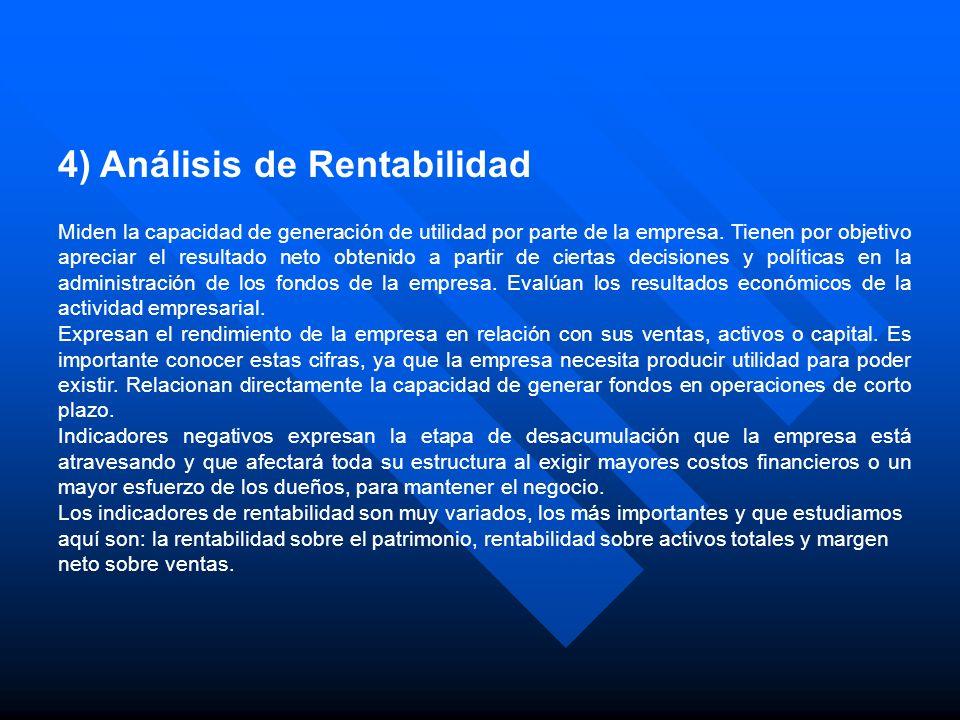 4) Análisis de Rentabilidad Miden la capacidad de generación de utilidad por parte de la empresa. Tienen por objetivo apreciar el resultado neto obten