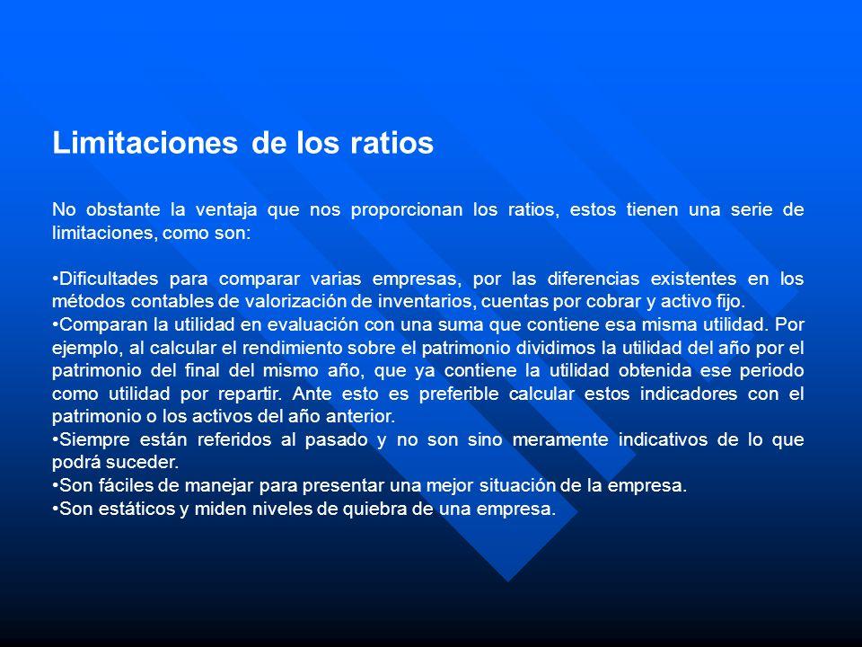 Limitaciones de los ratios No obstante la ventaja que nos proporcionan los ratios, estos tienen una serie de limitaciones, como son: Dificultades para