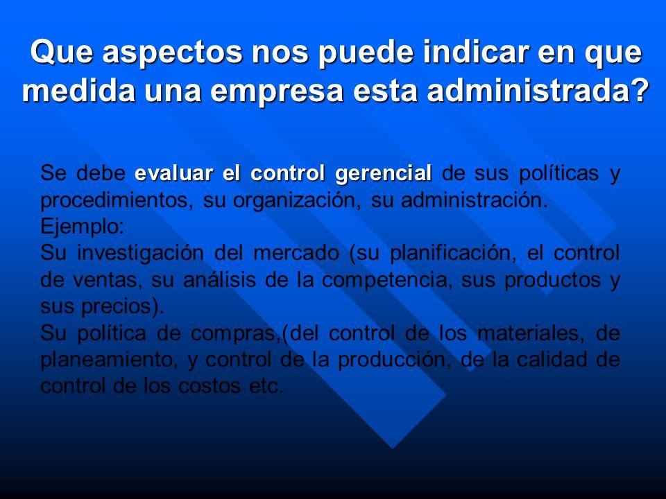evaluar el control gerencial Se debe evaluar el control gerencial de sus políticas y procedimientos, su organización, su administración. Ejemplo: Su i