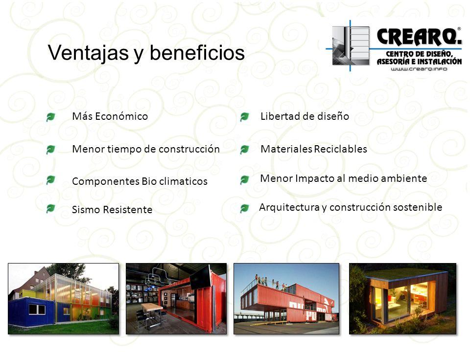 Ventajas y beneficios Más Económico Menor tiempo de construcción Componentes Bio climaticos Sismo Resistente Libertad de diseño Materiales Reciclables