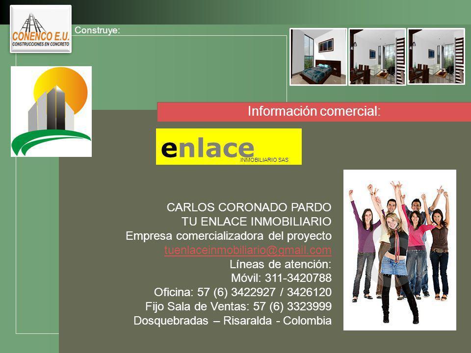 LOGO Información comercial: enlace INMOBILIARIO SAS CARLOS CORONADO PARDO TU ENLACE INMOBILIARIO Empresa comercializadora del proyecto tuenlaceinmobiliario@gmail.com Líneas de atención: Móvil: 311-3420788 Oficina: 57 (6) 3422927 / 3426120 Fijo Sala de Ventas: 57 (6) 3323999 Dosquebradas – Risaralda - Colombia Construye: