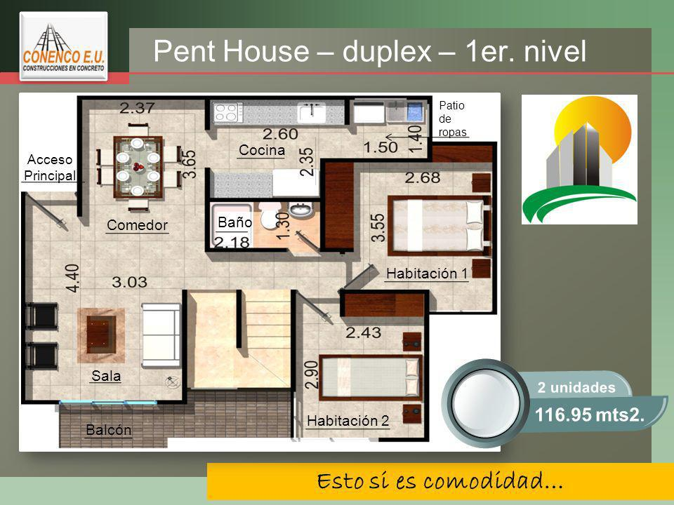 LOGO Esto si es comodidad… Patio de ropas Cocina Habitación 1 Acceso Principal Comedor Sala Balcón Baño Habitación 2 Pent House – duplex – 1er.