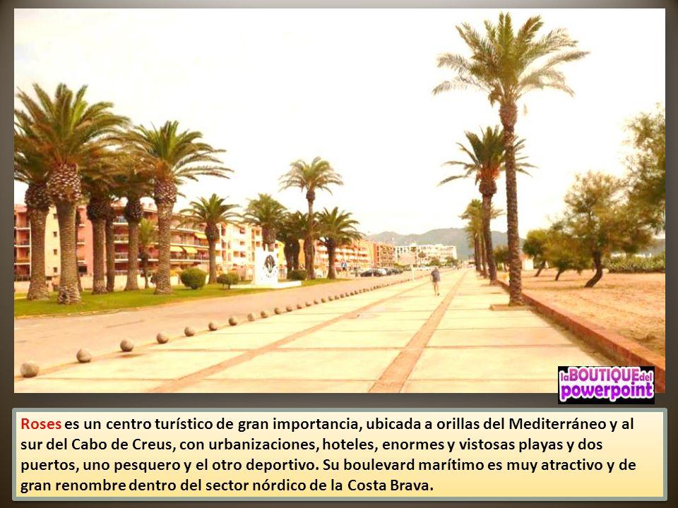 Rosas La ciudad turística de la Costa Brava por excelencia, se extiende entre el mar y la montaña. Esta ciudad tiene muchas playas y calas protegidas