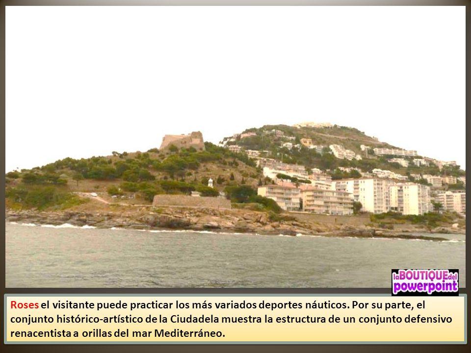 La antigua colonia griega de Roses se extiende entre el mar y la montaña, en plena Costa Brava. Esta localidad gerundense ofrece multitud de playas y