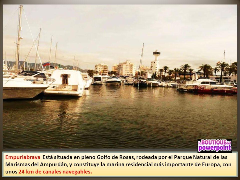 Empuriabrava Está situada en pleno Golfo de Rosas, rodeada por el Parque Natural de las Marismas del Ampurdán, y constituye la marina residencial más importante de Europa, con unos 24 km de canales navegables.