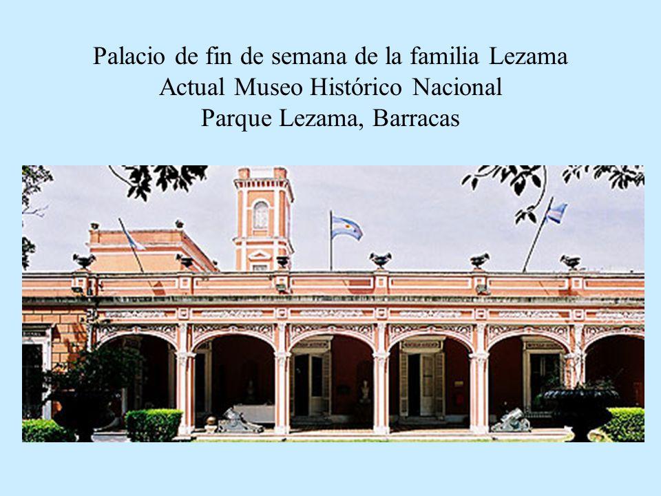 Palacio de fin de semana de la familia Lezama Actual Museo Histórico Nacional Parque Lezama, Barracas