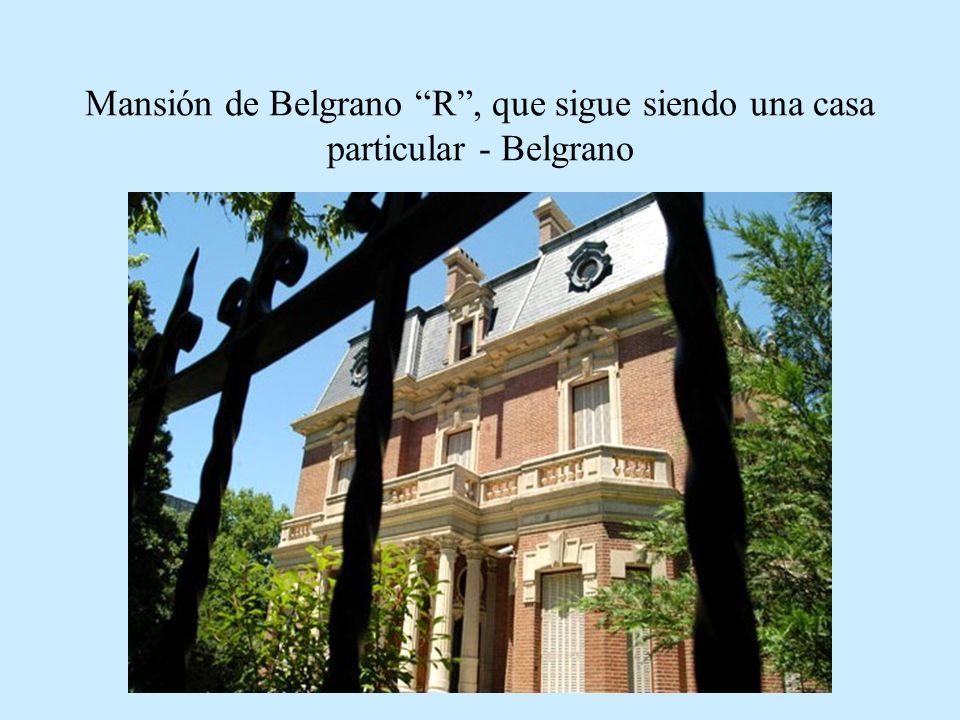 Mansión de Belgrano R, que sigue siendo una casa particular - Belgrano