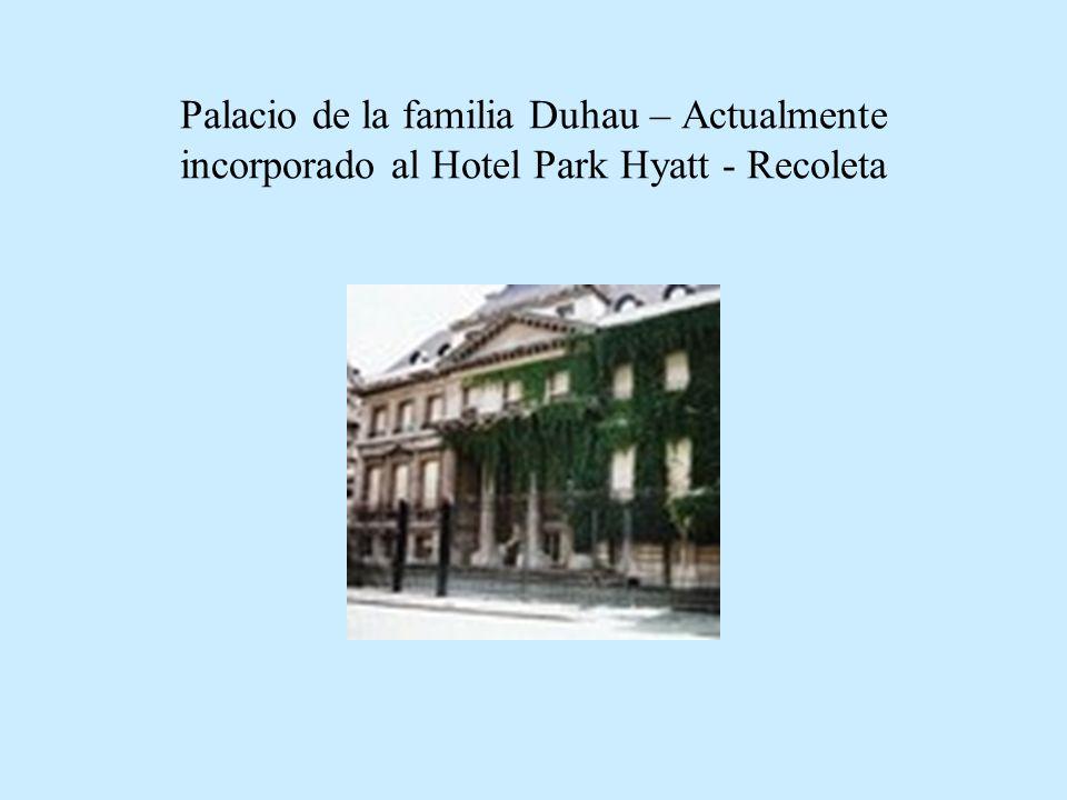 Palacio de la familia Duhau – Actualmente incorporado al Hotel Park Hyatt - Recoleta