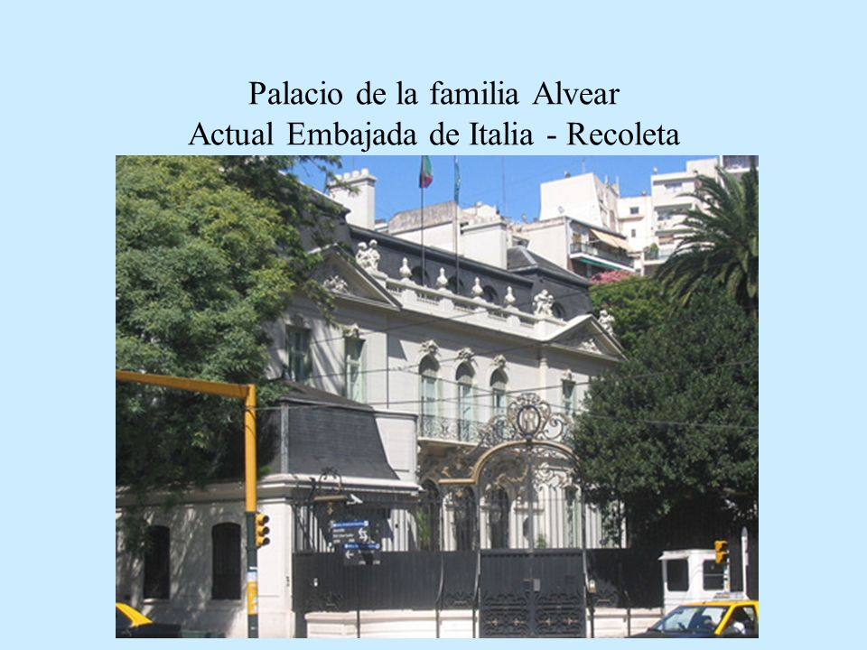 Palacio de la familia Alvear Actual Embajada de Italia - Recoleta