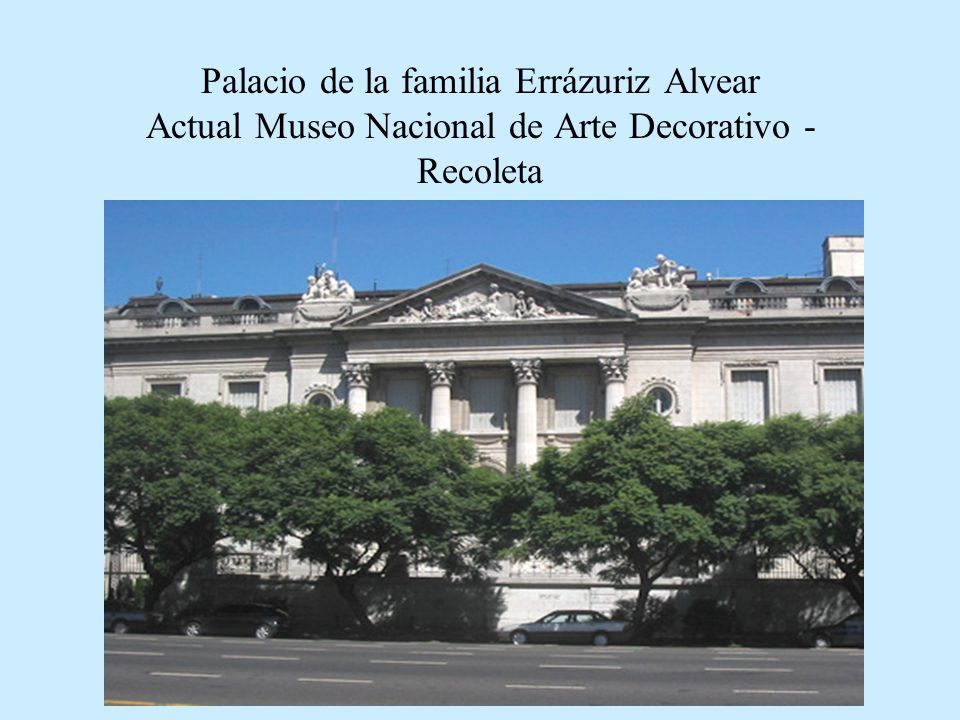 Palacio de la familia Errázuriz Alvear Actual Museo Nacional de Arte Decorativo - Recoleta